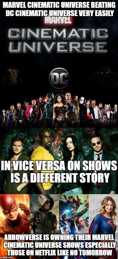 MARVEL CINEMATIC UNIVERSE BEATING DC CINEMATIC UNIVERSE VERY EASILY ARROWVERSE IS OWNING THEIR MARVEL CINEMATIC UNIVERSE SHOWS ESPECIALLY TH | image tagged in marvel,dc,movies,shows | made w/ Imgflip meme maker