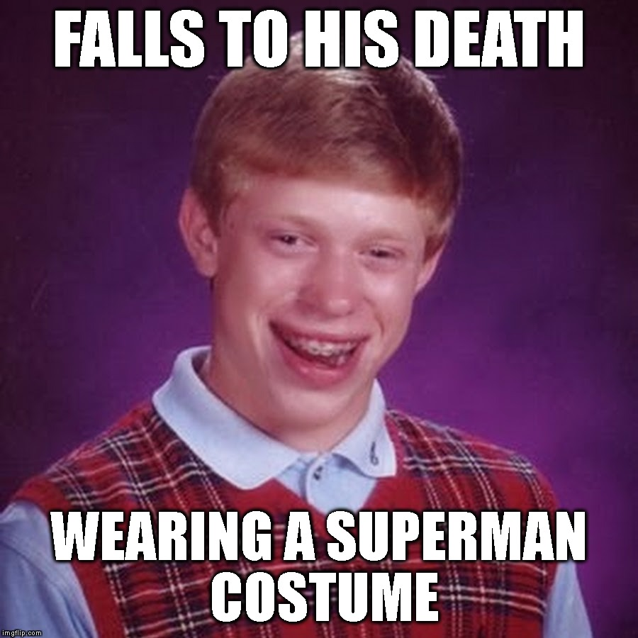 Bra, Hold My Yoo-Hoo! | FALLS TO HIS DEATH WEARING A SUPERMAN COSTUME | image tagged in badluckbrian,superman,superhero,falling,death,costume | made w/ Imgflip meme maker