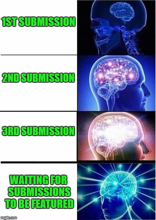 Expanding Brain Meme | 1ST SUBMISSION 2ND SUBMISSION 3RD SUBMISSION WAITING FOR SUBMISSIONS TO BE FEATURED | image tagged in memes,expanding brain | made w/ Imgflip meme maker