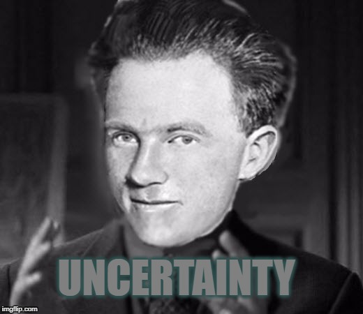 Heisenberg Meme - Maybe | UNCERTAINTY | image tagged in werner heisenberg,uncertainty,principle,physics,quantum physics | made w/ Imgflip meme maker