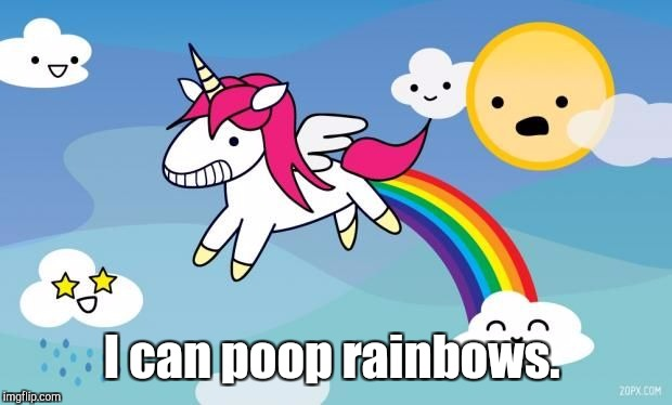 I can poop rainbows. | made w/ Imgflip meme maker