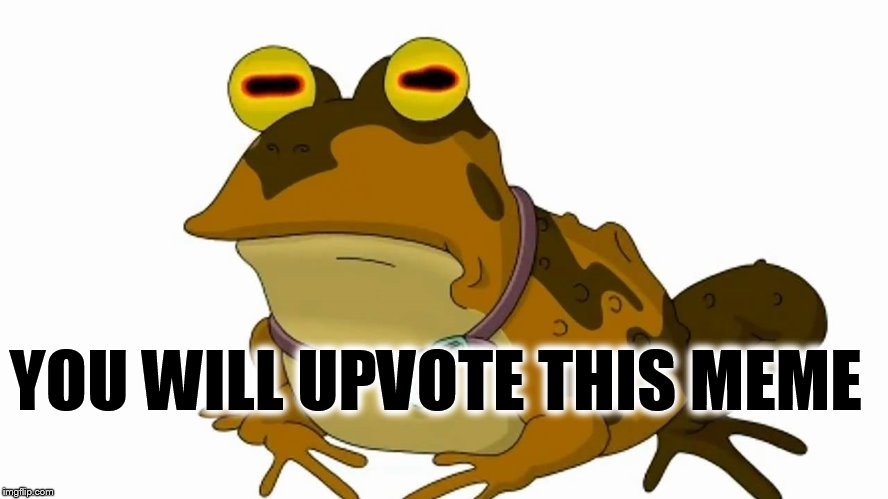 Hypnotoad | YOU WILL UPVOTE THIS MEME | image tagged in futurama,hypnotoad,funny,upvotes,people | made w/ Imgflip meme maker