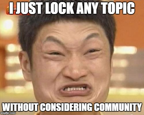 Impossibru Guy Original Meme | I JUST LOCK ANY TOPIC WITHOUT CONSIDERING COMMUNITY | image tagged in memes,impossibru guy original | made w/ Imgflip meme maker