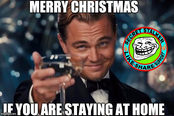 Leonardo Dicaprio Cheers Meme | MERRY CHRISTMAS IF YOU ARE STAYING AT HOME | image tagged in memes,leonardo dicaprio cheers | made w/ Imgflip meme maker
