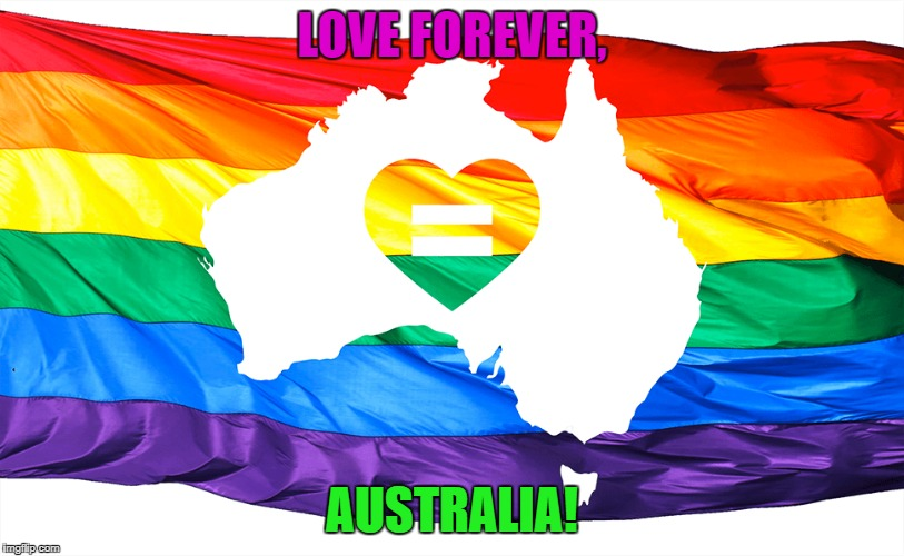#LoveWins in Australia!  | LOVE FOREVER, AUSTRALIA! | image tagged in memes,true,australia,love wins,love | made w/ Imgflip meme maker