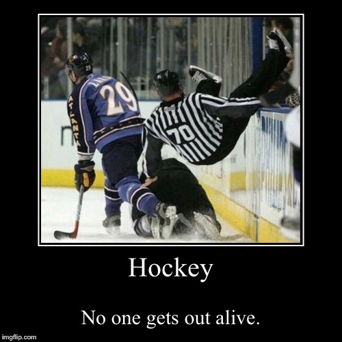 Hockey | No one gets out alive. | image tagged in funny,demotivationals,hockey,ice hockey | made w/ Imgflip demotivational maker