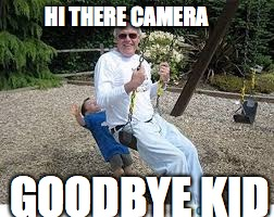 HI THERE CAMERA GOODBYE KID | image tagged in tag | made w/ Imgflip meme maker