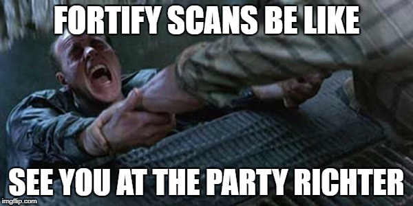 FORTIFY SCANS BE LIKE SEE YOU AT THE PARTY RICHTER | image tagged in see you at the party richter | made w/ Imgflip meme maker