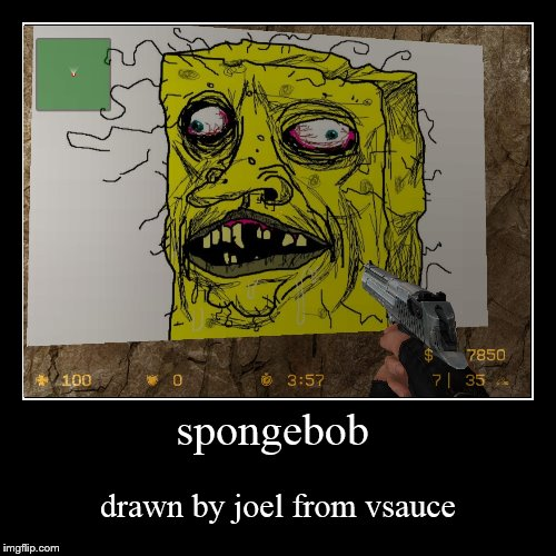 spongebob | drawn by joel from vsauce | image tagged in funny,demotivationals | made w/ Imgflip demotivational maker
