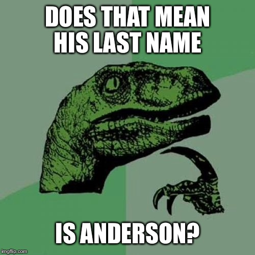 Philosoraptor Meme | DOES THAT MEAN HIS LAST NAME IS ANDERSON? | image tagged in memes,philosoraptor | made w/ Imgflip meme maker