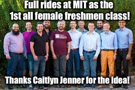 And we switch back on grad night! | Full rides at MIT as the 1st all female freshmen class! Thanks Caitlyn Jenner for the idea! | image tagged in memes,mit,full ride,transsexual,all girl freshmen,jenner | made w/ Imgflip meme maker