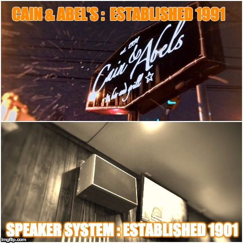 Cain & Abel's needs newer speakers | CAIN & ABEL'S :  ESTABLISHED 1991 SPEAKER SYSTEM : ESTABLISHED 1901 | image tagged in universityoftexas,west campus,austin,lohnghorns,cainandabels,adversitymedia | made w/ Imgflip meme maker