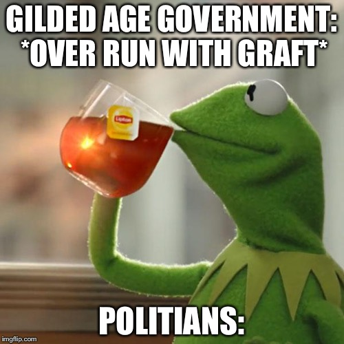 But Thats None Of My Business Meme | GILDED AGE GOVERNMENT: *OVER RUN WITH GRAFT* POLITIANS: | image tagged in memes,but thats none of my business,kermit the frog | made w/ Imgflip meme maker