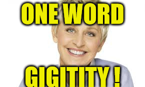 ONE WORD GIGITITY ! | made w/ Imgflip meme maker