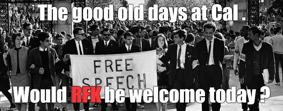 rfk at berkley with friends | The good old days at Cal . Would RFK be welcome today ? RFK | image tagged in rfk at berkley with friends | made w/ Imgflip meme maker