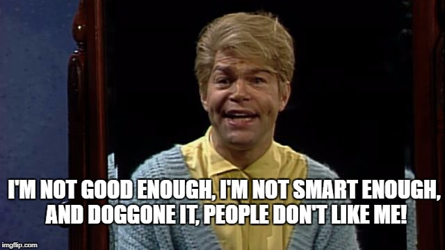 Buh bye! | I'M NOT GOOD ENOUGH, I'M NOT SMART ENOUGH, AND DOGGONE IT, PEOPLE DON'T LIKE ME! | image tagged in al franken,stuart smalley,pervert,molester,hypocrit | made w/ Imgflip meme maker