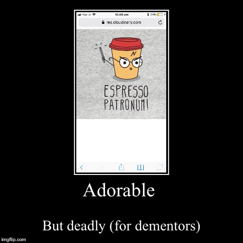 Adorable | But deadly (for dementors) | image tagged in funny,demotivationals | made w/ Imgflip demotivational maker