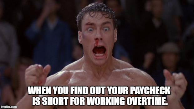 When that pre workout kicks In after work | WHEN YOU FIND OUT YOUR PAYCHECK IS SHORT FOR WORKING OVERTIME. | image tagged in when that pre workout kicks in after work | made w/ Imgflip meme maker