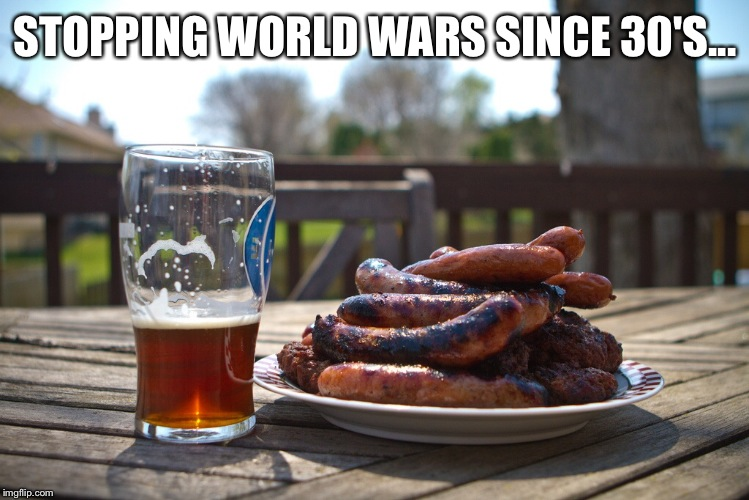 STOPPING WORLD WARS SINCE 30'S... | made w/ Imgflip meme maker
