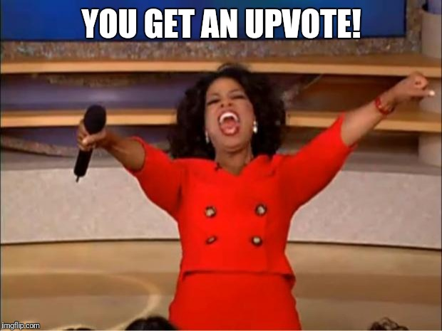 Oprah You Get A Meme | YOU GET AN UPVOTE! | image tagged in memes,oprah you get a | made w/ Imgflip meme maker