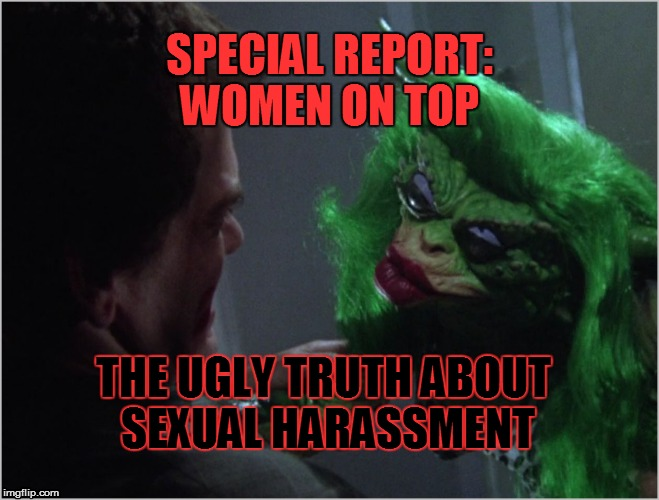 Women on Top | SPECIAL REPORT: WOMEN ON TOP THE UGLY TRUTH ABOUT SEXUAL HARASSMENT | image tagged in gremlins | made w/ Imgflip meme maker