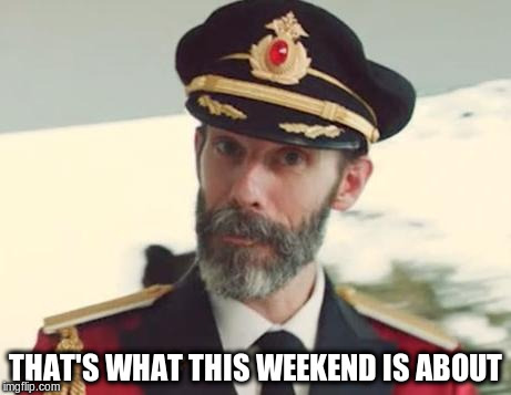 THAT'S WHAT THIS WEEKEND IS ABOUT | made w/ Imgflip meme maker