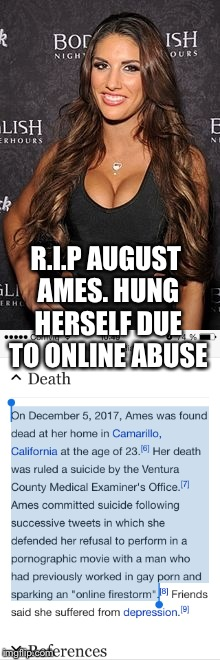 Only 23...If noone else is gonna cover this i will.:( | R.I.P AUGUST AMES. HUNG HERSELF DUE TO ONLINE ABUSE | image tagged in suicide | made w/ Imgflip meme maker