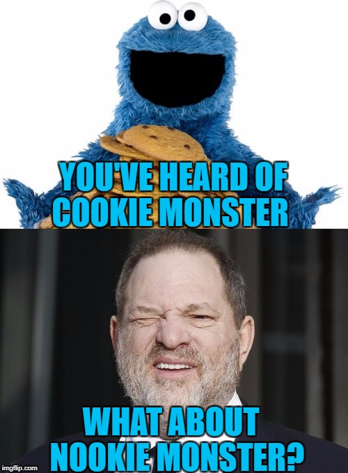 YOU'VE HEARD OF   COOKIE MONSTER WHAT ABOUT  NOOKIE MONSTER? | image tagged in americanpenguin | made w/ Imgflip meme maker