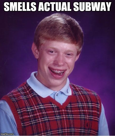 Bad Luck Brian Meme | SMELLS ACTUAL SUBWAY | image tagged in memes,bad luck brian | made w/ Imgflip meme maker