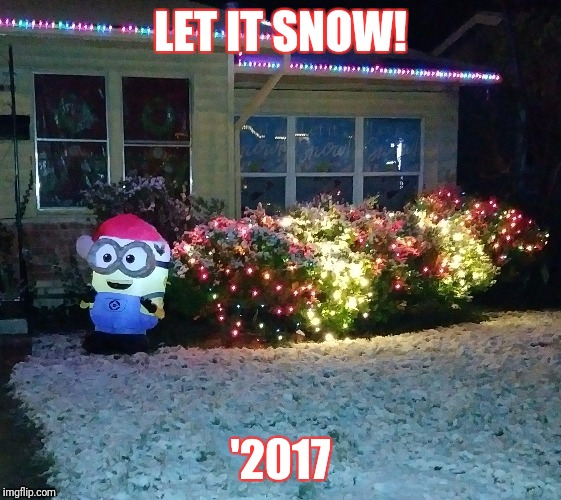 Let it snow | LET IT SNOW! '2017 | image tagged in christmas | made w/ Imgflip meme maker