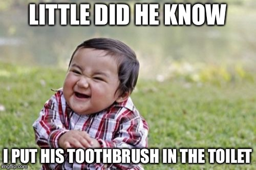 Evil Toddler Meme | LITTLE DID HE KNOW I PUT HIS TOOTHBRUSH IN THE TOILET | image tagged in memes,evil toddler | made w/ Imgflip meme maker