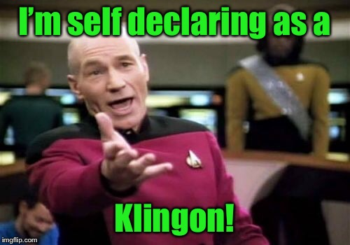 Picard Wtf Meme | I'm self declaring as a Klingon! | image tagged in memes,picard wtf | made w/ Imgflip meme maker