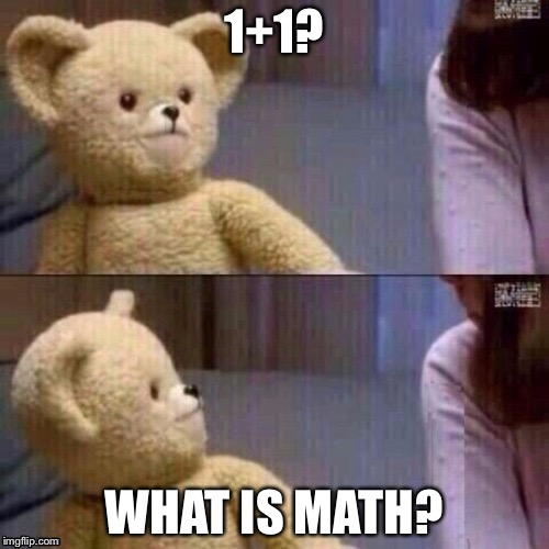 What is math  | 1+1? WHAT IS MATH? | made w/ Imgflip meme maker