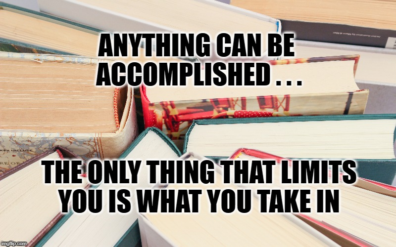 The limits of Accomplishments  | ANYTHING CAN BE ACCOMPLISHED . . . THE ONLY THING THAT LIMITS YOU IS WHAT YOU TAKE IN | image tagged in limits,break the limit,life,goals,inspirational quote,motivation | made w/ Imgflip meme maker