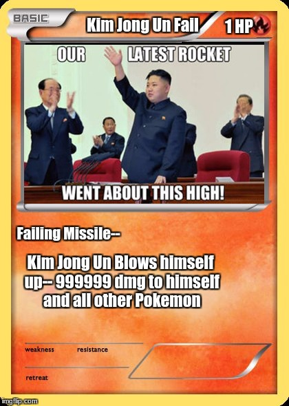Blank Pokemon Card | Kim Jong Un Fail Failing Missile-- Kim Jong Un Blows himself up-- 999999 dmg to himself and all other Pokemon 1 HP | image tagged in blank pokemon card | made w/ Imgflip meme maker