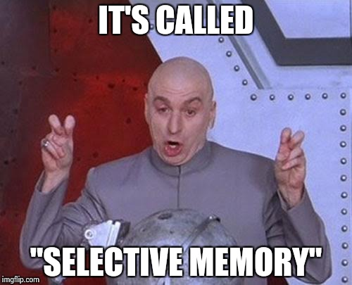 "Dr Evil Laser Meme | IT'S CALLED ""SELECTIVE MEMORY"" 