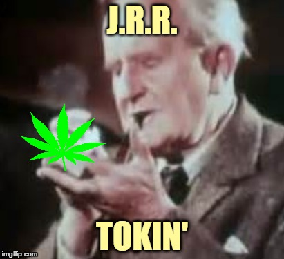 Lord of the Smoke Rings - from a comment on a PowerMetalhead meme! | J.R.R. TOKIN' | image tagged in memes,marijuana,tolkien,weed,don't do drugs mmkay,powermetalhead | made w/ Imgflip meme maker