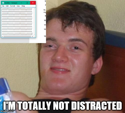 10 Guy Meme | I'M TOTALLY NOT DISTRACTED | image tagged in memes,10 guy | made w/ Imgflip meme maker