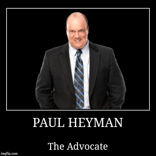 Paul Heyman | PAUL HEYMAN | The Advocate | image tagged in demotivationals,paul heyman,wwe | made w/ Imgflip demotivational maker
