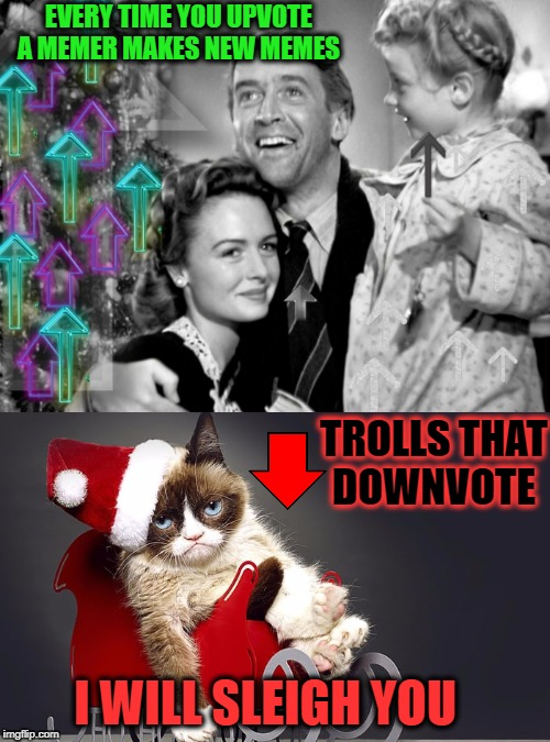 It's a Wonderful Life  | EVERY TIME YOU UPVOTE A MEMER MAKES NEW MEMES I WILL SLEIGH YOU TROLLS THAT DOWNVOTE | image tagged in it's a wonderful life,down with downvotes weekend,upvotes,grumpy cat christmas,memes,funny | made w/ Imgflip meme maker