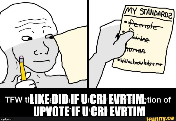 LIKE DID IF U CRI EVRTIM. UPVOTE IF U CRI EVRTIM | made w/ Imgflip meme maker