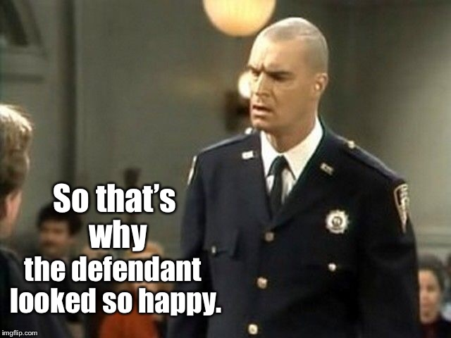 So that's why the defendant looked so happy. | made w/ Imgflip meme maker