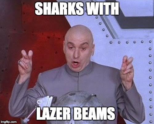 Dr Evil Laser Meme | SHARKS WITH LAZER BEAMS | image tagged in memes,dr evil laser | made w/ Imgflip meme maker