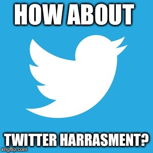 HOW ABOUT TWITTER HARRASMENT? | made w/ Imgflip meme maker