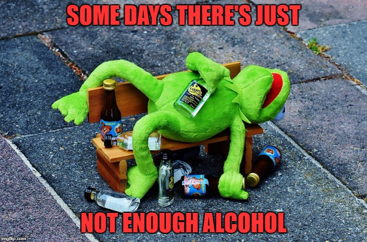 SOME DAYS THERE'S JUST NOT ENOUGH ALCOHOL | made w/ Imgflip meme maker