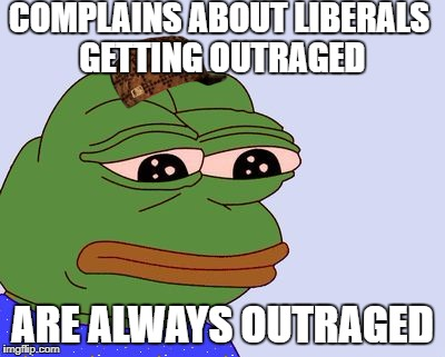 Scumbag alt right | COMPLAINS ABOUT LIBERALS GETTING OUTRAGED ARE ALWAYS OUTRAGED | image tagged in pepe the frog,scumbag,politics | made w/ Imgflip meme maker