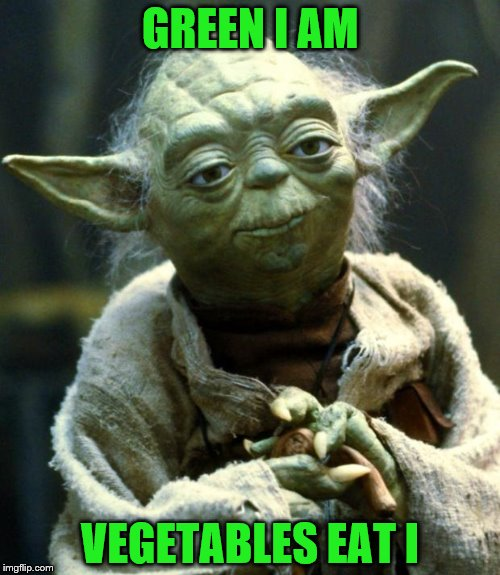 Star Wars Yoda Meme | GREEN I AM VEGETABLES EAT I | image tagged in memes,star wars yoda | made w/ Imgflip meme maker