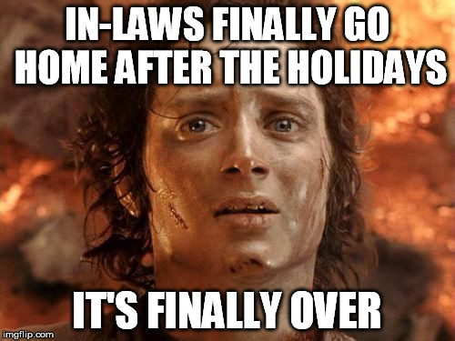 IN-LAWS FINALLY GO HOME AFTER THE HOLIDAYS IT'S FINALLY OVER | made w/ Imgflip meme maker