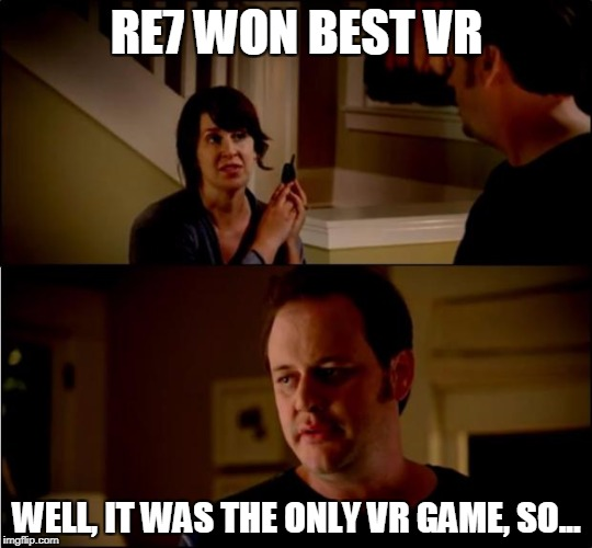POS game is POS |  RE7 WON BEST VR; WELL, IT WAS THE ONLY VR GAME, SO... | image tagged in army chick state farm | made w/ Imgflip meme maker