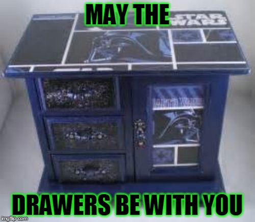 MAY THE DRAWERS BE WITH YOU | made w/ Imgflip meme maker